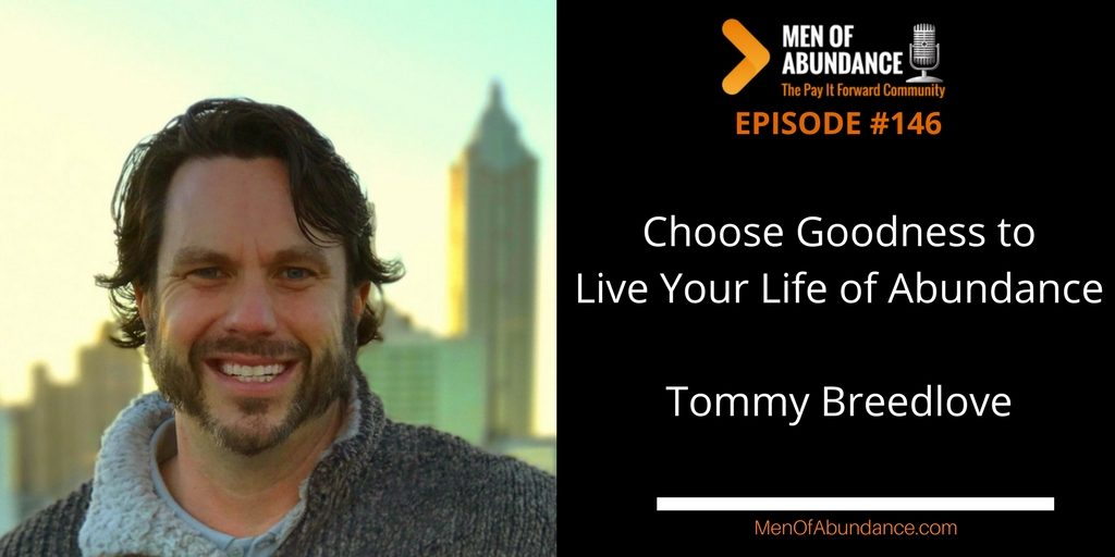 Choose Goodness to Live Your Life of Abundance with Tommy Breedlove