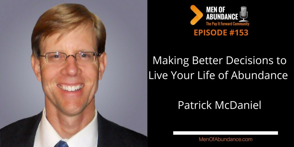 MOA 153- Making Better Decisions to Live Your Life of Abundance with Patrick McDaniel