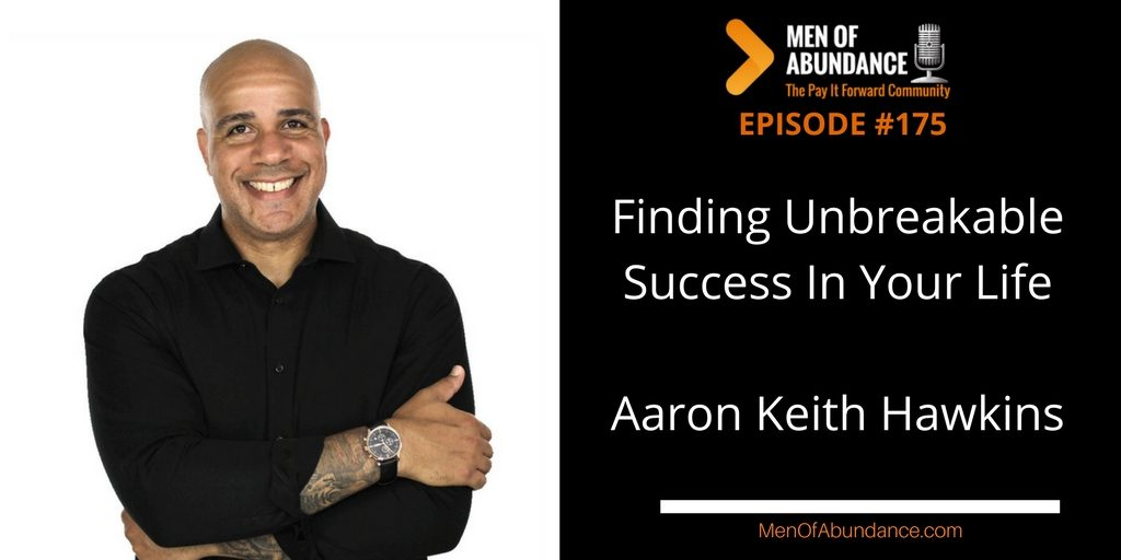 Finding Unbreakable Success In Your Life with Aaron Keith Hawkins