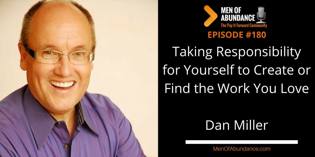 Taking Responsibility for Yourself to Create or Find the Work You Love with Dan Miller