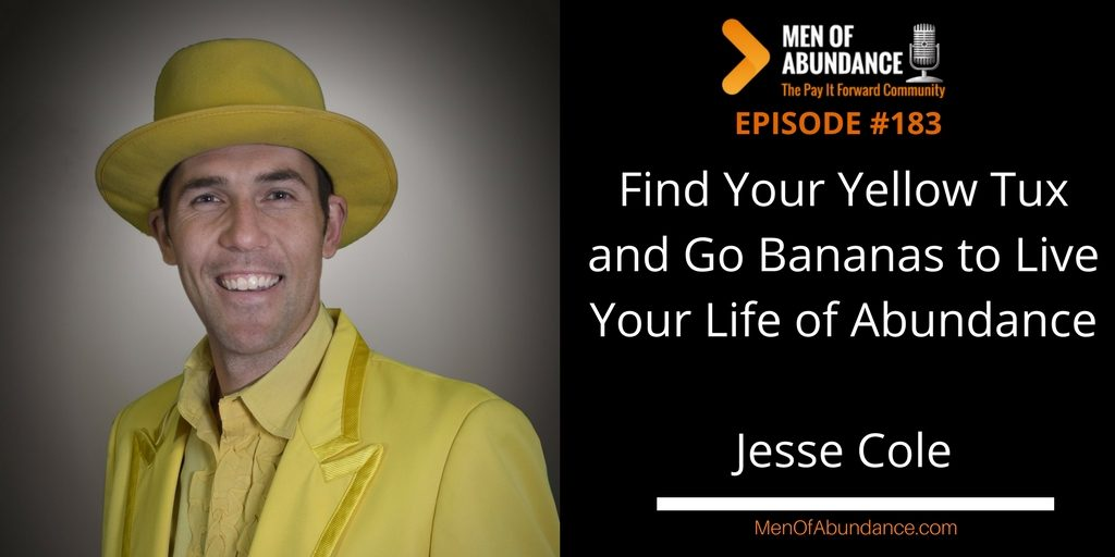 Find Your Yellow Tux and Go Bananas to Live Your Life of Abundance with Jesse Cole