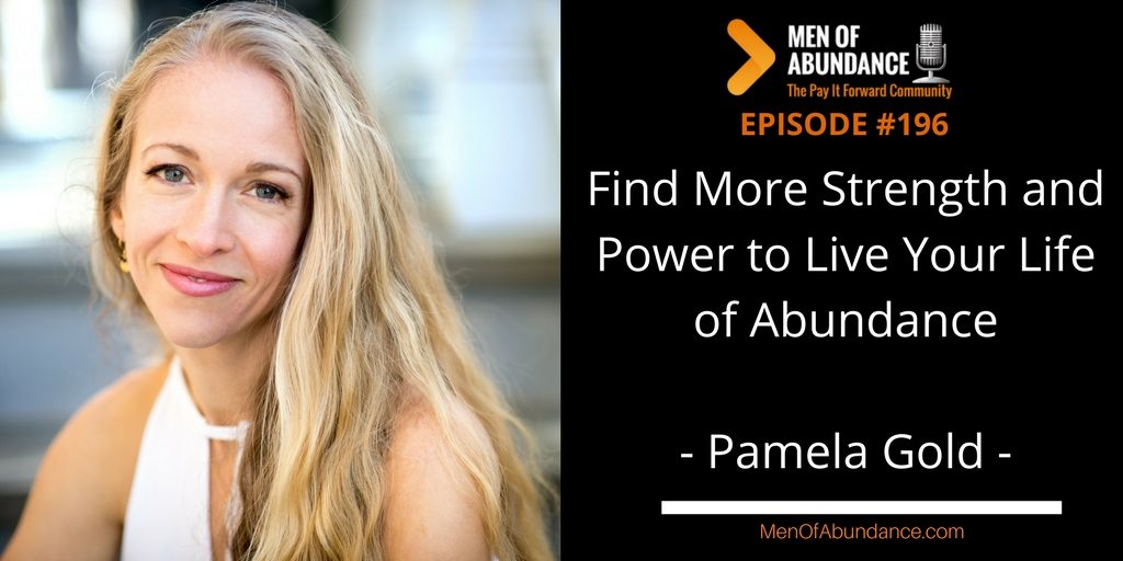Find More Strength and Power to Live Your Life of Abundance with Pamela Gold