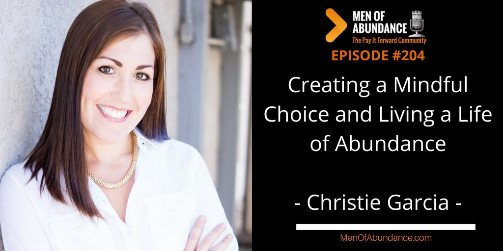 Creating a Mindful Choice and Living a Life of Abundance with Christie Garcia