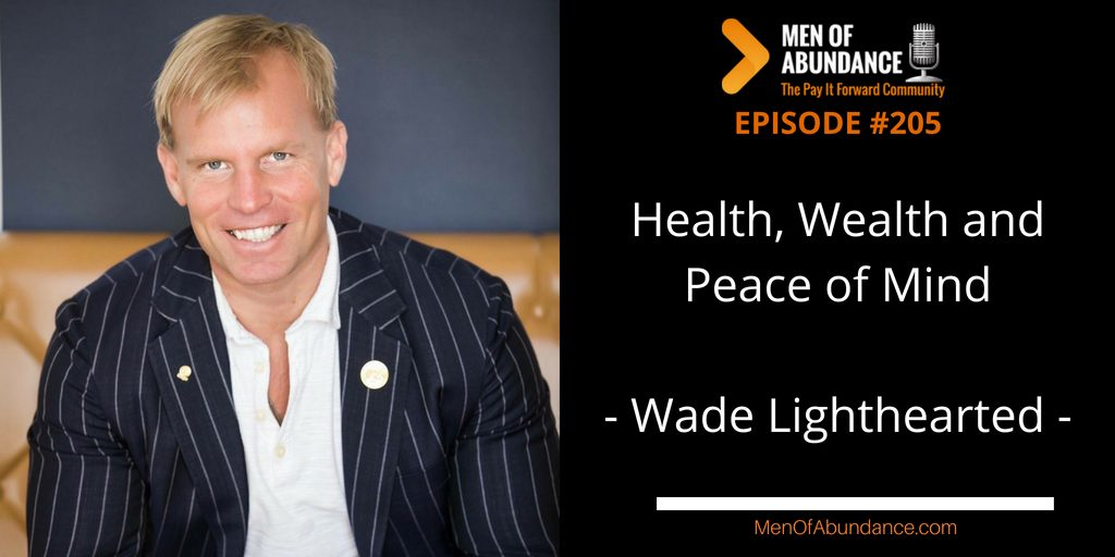 Health, Wealth and Peace of Mind with Wade Lighthearted