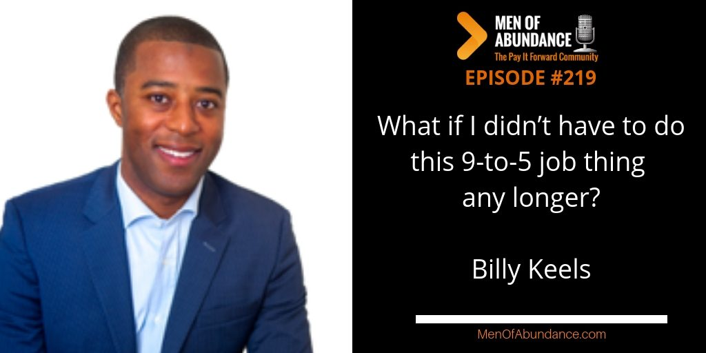 MOA 219 What if I didn't have to do this 9-to-5 job thing any longer with Billy Keels