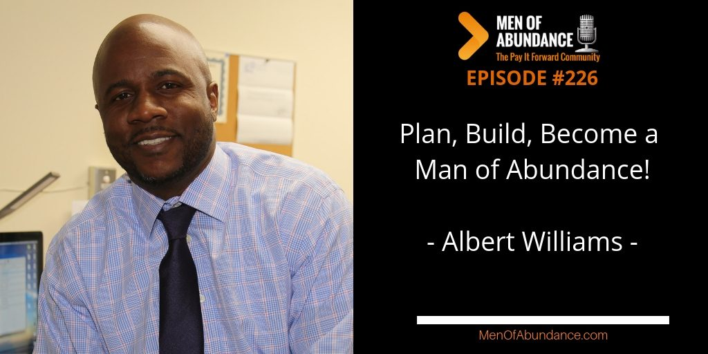 MOA 226- Plan, Build, Become a Man of Abundance with Albert Williams