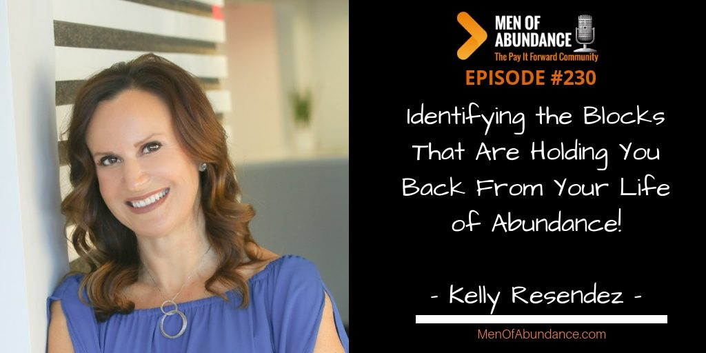 MOA 230 Identifying the Blocks That Are Holding You Back From Your Life of Abundance with Kelly Resendez