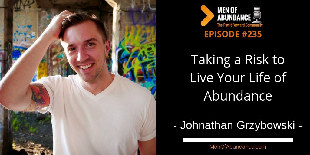 MOA 235- Taking a Risk to Live Your Life of Abundance with Johnathan Grzybowski