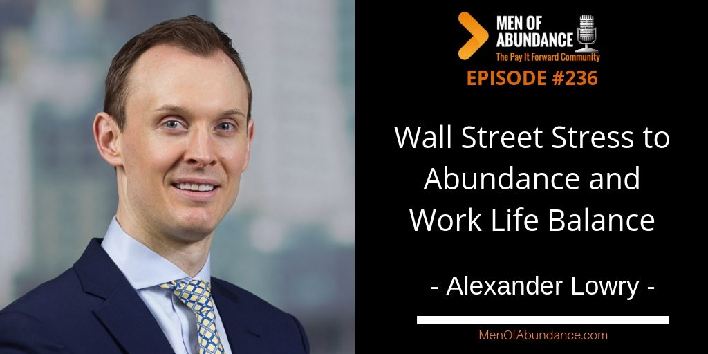 MOA 236- Wall Street Stress to Abundance and Work Life Balance with Alexander Lowry