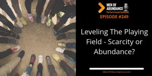 Leveling The Playing Field - Scarcity or Abundance