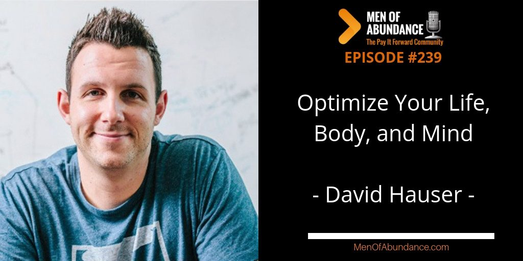 MOA 240 Optimize Your Life, Body, and Mind with David Hauser