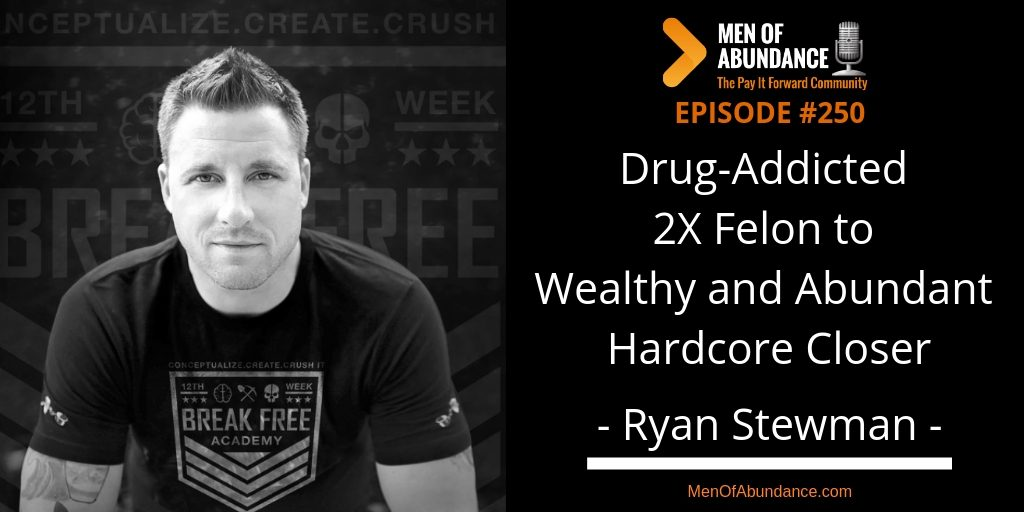 MOA 250 Drug-Addicted 2X Felon to Wealthy and Abundant Hardcore Closer Ryan Stewman