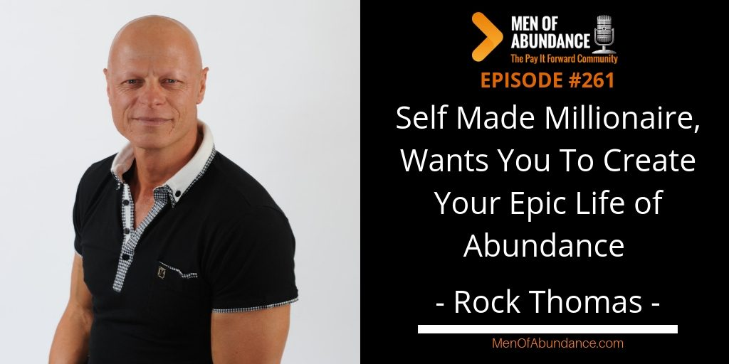 Self Made Millionaire - Wants You To Create Your Epic Life of Abundance Rock Thomas