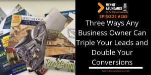 Three Ways Any Business Owner Can Triple Your Leads and Double Your Conversions - Abundance and Prosperity Business Mastery