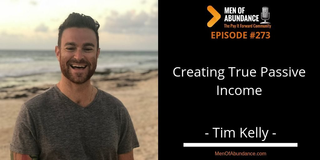 Creating true passive income with Tim Kelly