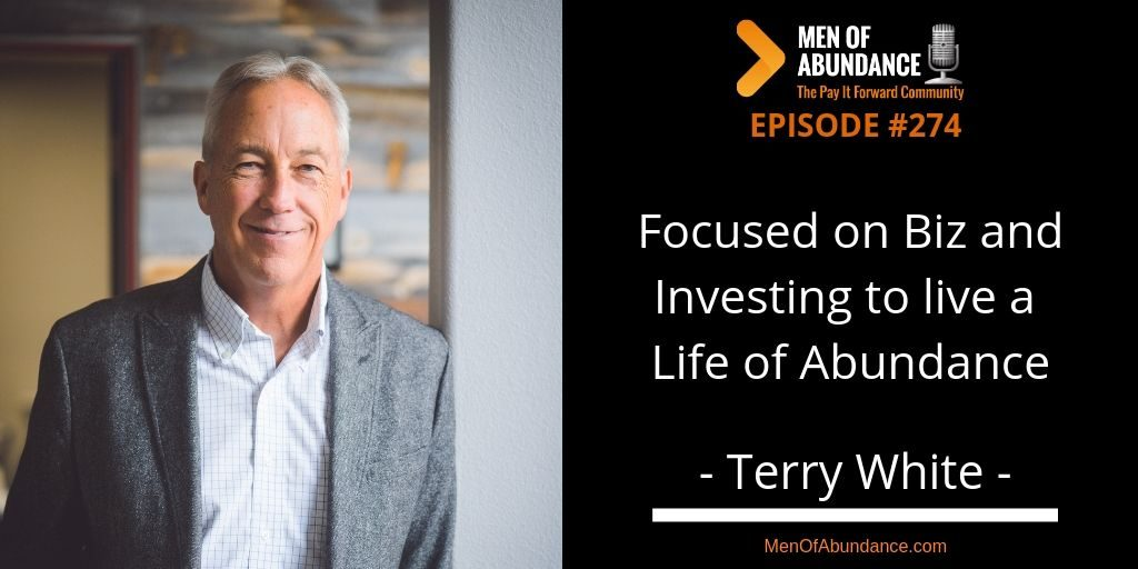 Focused on Biz and Investing to live a Life of Abundance with Terry White