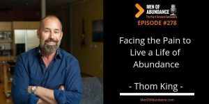 Facing the Pain to Live a Life of Abundance with Thom King