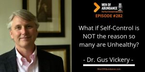 What if Self-Control is NOT the reason so many are Unhealthy Dr Gus Vickery