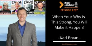 When Your Why is This Strong, you will Make it Happen! with Karl Bryan