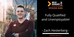Fully Qualified and Unemployable with Zach Hesterberg Men of Abundance Wally Carmichael